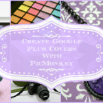 {Tutorial} Create Google + Cover Collages With PicMonkey