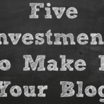 Five Investments To Make In Your Blog