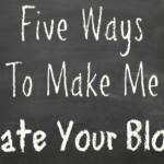 Five Ways To Make Me Hate Your Blog