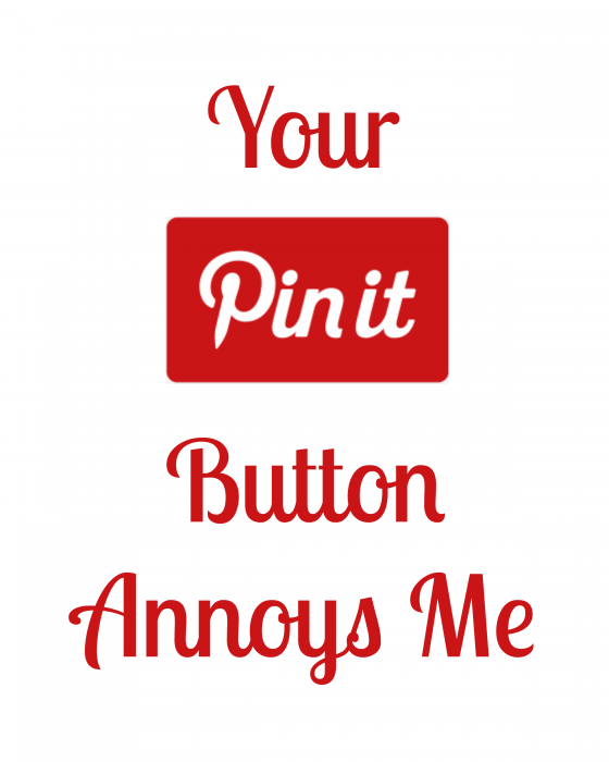 Your Pin It Button Annoys Me