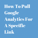 Pulling Google Analytics For A Specific Link